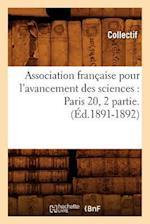 Association Francaise Pour L'Avancement Des Sciences: Paris 20, 2 Partie.(Ed.1891-1892) (Science S)