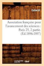 Association Francaise Pour L'Avancement Des Sciences: Paris 25, 2 Partie.(Ed.1896-1897) (Science S)