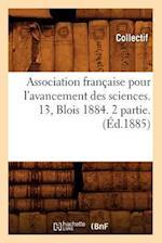 Association Francaise Pour L'Avancement Des Sciences. 13, Blois 1884. 2 Partie. (Ed.1885) (Science S)