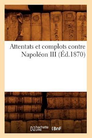 Bog, paperback Attentats Et Complots Contre Napoleon III, (Ed.1870) af Collectif, Sans Auteur