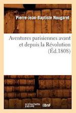 Aventures Parisiennes Avant Et Depuis La Revolution (Ed.1808) af Pierre Jean Baptiste Nougaret