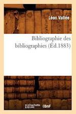 Bibliographie Des Bibliographies (Ed.1883) (Generalites)