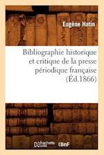 Bibliographie Historique Et Critique de La Presse Periodique Francaise (Ed.1866) (Generalites)
