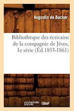 Bibliotheque Des Ecrivains de La Compagnie de Jesus, 1e Serie (Ed.1853-1861) (Generalites)