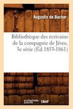 Bibliotheque Des Ecrivains de La Compagnie de Jesus, 3e Serie (Ed.1853-1861) (Generalites)