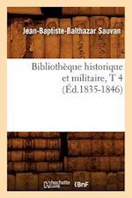 Bibliotheque Historique Et Militaire, T 4 (Ed.1835-1846) (Histoire)