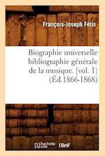 Biographie Universelle Bibliographie Generale de La Musique. [Vol. 1] af Francois-Joseph Fetis