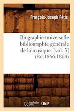 Biographie Universelle Bibliographie Generale de la Musique. [vol. 3]