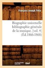 Biographie Universelle Bibliographie Generale de La Musique. [Vol. 4] af Francois-Joseph Fetis