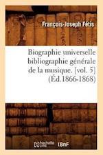Biographie Universelle Bibliographie Générale de la Musique. [vol. 5] (Éd.1866-1868)