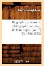 Biographie Universelle Bibliographie Generale de La Musique. [Vol. 7] af Francois-Joseph Fetis