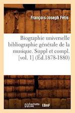 Biographie Universelle Bibliographie Générale de la Musique. Suppl Et Compl. [vol. 1] (Éd.1878-1880)