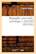 Biographie Universelle, Necrologie 1. AA-Cha (Ed.1841) (Histoire)