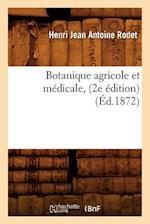 Botanique Agricole Et Medicale, (2e Edition) (Ed.1872) (Science S)