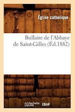Bullaire de L'Abbaye de Saint-Gilles (Ed.1882) af Eglise Catholique, Eglise Catholique