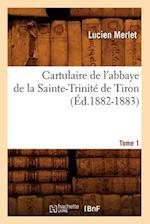 Cartulaire de L'Abbaye de La Sainte-Trinite de Tiron. Tome 1 (Ed.1882-1883) af Sans Auteur