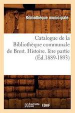 Catalogue de La Bibliotheque Communale de Brest. Histoire. Lere Partie (Ed.1889-1893) af Bibliotheque Municipale