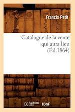 Catalogue de la Vente Qui Aura Lieu af Francis Petit