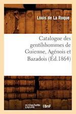 Catalogue Des Gentilshommes de Guienne, Agenois Et Bazadois (Ed.1864) af Louis De La Roque
