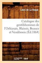 Catalogue Des Gentilshommes de L'Orleanais, Blaisois, Beauce Et Vendomois (Ed.1864) af Louis De La Roque