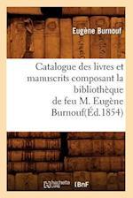 Catalogue Des Livres Et Manuscrits Composant La Bibliotheque de Feu M. Eugene Burnouf(ed.1854) af Eugene Burnouf