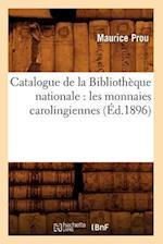 Catalogue de La Bibliotheque Nationale: Les Monnaies Carolingiennes (Ed.1896) af Maurice Prou