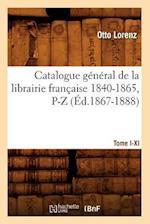 Catalogue General de La Librairie Francaise. Tome IV. 1840-1865, P-Z (Ed.1867-1888) af Otto Lorenz