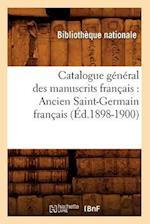 Catalogue General Des Manuscrits Francais: Ancien Saint-Germain Francais (Ed.1898-1900) af Bibliotheque Nationale