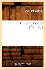 Chants Du Soldat (Ed.1885) af Paul Deroulede