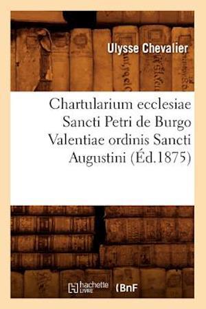 Bog, paperback Chartularium Ecclesiae Sancti Petri de Burgo Valentiae Ordinis Sancti Augustini (Ed.1875) af Ulysse Chevalier