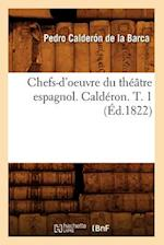 Chefs-D'Oeuvre Du Theatre Espagnol. Calderon. T. 1 (Ed.1822) (Litterature)