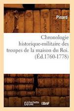 Chronologie Historique-Militaire Des Troupes de La Maison Du Roi.(A0/00d.1760-1778) af Pinard