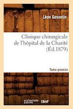 Clinique Chirurgicale de L'Hopital de La Charite. Tome Premier (Ed.1879) (Science S)
