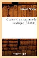 Code Civil Du Royaume de Sardaigne (Ed.1844) (Sciences Sociales)