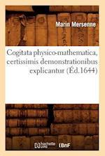 Cogitata Physico-Mathematica, Certissimis Demonstrationibus Explicantur (Ed.1644) af Marin Mersenne