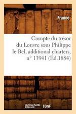 Compte Du Tresor Du Louvre Sous Philippe Le Bel, Additional Charters, N 13941 (Ed.1884)