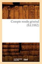 Compte Rendu General (Ed.1882) (Savoirs Et Traditions)