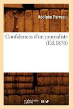 Confidences D'Un Journaliste (Ed.1876) af Perreau a., Adolphe Perreau