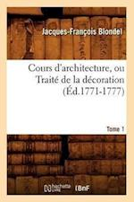 Cours D'Architecture, Ou Traite de La Decoration, Tome 1 (Ed.1771-1777) af Francois Jacques-Blondel, Jacques-Francois Blondel