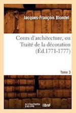 Cours D'Architecture, Ou Traite de La Decoration, Tome 3 (Ed.1771-1777) af Francois Jacques-Blondel, Jacques-Francois Blondel
