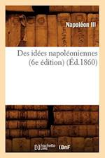 Des Idees Napoleoniennes (6e Edition) (Ed.1860) (Histoire)