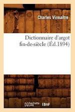 Dictionnaire d'Argot Fin-De-Siecle (Ed.1894)