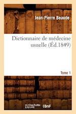Dictionnaire de Medecine Usuelle. Tome 1 (Ed.1849) (Science S)