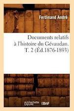 Documents Relatifs � l'Histoire Du G�vaudan. T. 2 (�d.1876-1893)