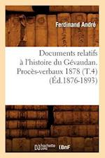 Documents Relatifs a l'Histoire Du Gevaudan. Proces-Verbaux 1878 (T.4) (Ed.1876-1893)