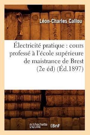 Bog, paperback Electricite Pratique af Callou L. C., Leon-Charles Callou