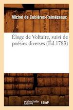 Eloge de Voltaire, Suivi de Poesies Diverses (Ed.1783) af De Cubieres Palmezeaux M., Michel De Cubieres-Palmezeaux