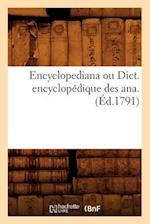 Encyclopediana Ou Dict. Encyclopedique Des Ana . (Ed.1791) (Generalites)