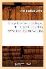 Encyclopedie Catholique. T. 14, Necessite-Nysten (Ed.1839-1848) (Generalites)