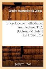 Encyclopedie Methodique. Architecture. T. 2, [Colossal-Mutules] af Antoine Quatremere de Quincy